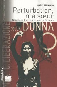 Cathy Bernheim - Perturbation, ma soeur - Naissance d'un mouvement de femmes 1970-1972.