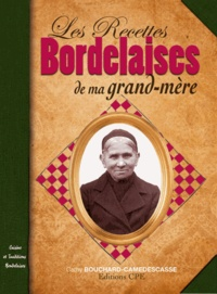 Cathy Bouchard-Camedescasse - Les recettes bordelaises de ma grand-mère.