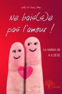 Cathy Bovy et Jacky Bovy - Ne bais(s)e pas l'amour ! - La relation de A à Sexe.