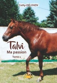 Cathy Delohen - Talvi, ma passion Tome 1 : .