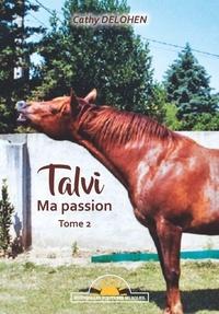 Cathy Delohen - Talvi, ma passion Tome 2 : .