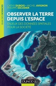 Cathy Dubois et Michel Avignon - Observer la terre depuis l'espace - Enjeux des données spatiales pour la société.