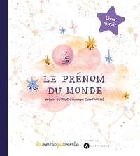 Cathy Dutruch et Claire Fauché - Le prénom du monde.