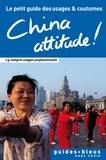 Cathy Flower - China Attitude ! Le petit guide des usages et coutumes - Chine, guide, usages et coutumes.