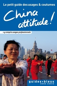 Cathy Flower - China Attitude ! Le petit guide des usages et coutumes - Chine, guide, usages et coutumes.