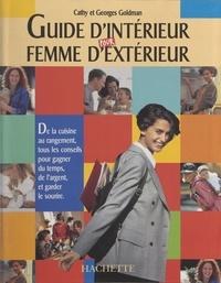 Cathy Goldman et Georges Goldman - Guide d'intérieur pour femme d'extérieur.