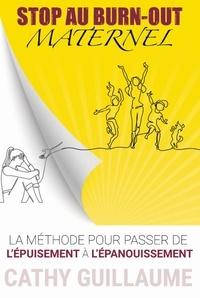 Cathy Guillaume - Stop au burn-out maternel - La méthode pour passer de l'épuisement à l'épanouissement.