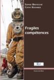 Cathy Krohmer et Sophie Bretesché - Fragiles compétences.