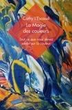 Cathy L'Escaud - La magie des couleurs - Tout ce que vous devez savoir sur la couleur.