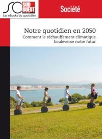 Cathy Lafon et Journal Sud Ouest - Notre quotidien en 2050 - Comment le réchauffement climatique bouleverse notre futur.