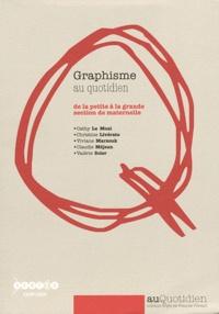 Cathy Le Moal et Christine Livérato - Graphisme au quotidien - De la petite à la grande section de maternelle.