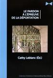 Cathy Leblanc - Le pardon à l'épreuve de la déportation.