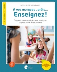 Cathy Lhoest et Pascal Dumont - A vos marques, prêts... Enseignez ! - Suggestions et stratégies pour enseigner du préscolaire au secondaire.