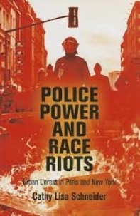 Cathy Lisa Schneider - Police Power and Race Riots - Urban Unrest in Paris and New York.