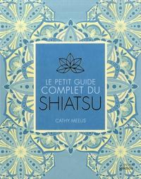 Cathy Meeus - Le petit guide complet du Shiatsu.