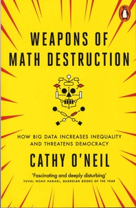 Weapons of Math Destruction - How Big Data Increases Inequality and Threatens Democracy.pdf