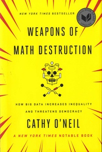 Cathy O'Neil - Weapons of Math Destruction - How big data increases inequality and threatens democracy.