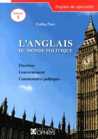 Cathy Parc - L'anglais du monde politique - Volume 1, Elections, gouvernement, commentaires politiques.