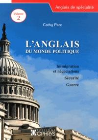 Cathy Parc - L'anglais du monde politique - Volume 2, Immigration et négociations, sécurité, guerre.