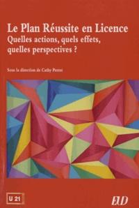 Cathy Perret - Le Plan Réussite en Licence - Quelles actions, quels effets, quelles perspectives ?.