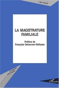 Cathy Pomart - La magistrature familiale - Vers une consécration légale du nouveau visage de l'office du juge de la famille.