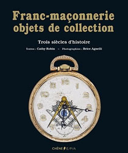 Cathy Robin - Franc-maçonnerie, objets de collection - Trois siècles d'histoire.