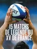Cathy Robin - Les 15 matchs de légende du XV de France.
