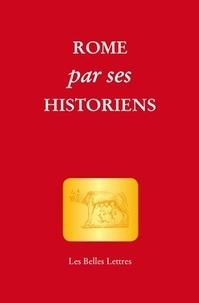 Cathy Rousset et Claude Aziza - Rome par ses historiens - La véritable histoire de Rome racontée par les historiens grecs et latins.