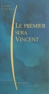 Cathy Stephan - Le premier sera Vincent.