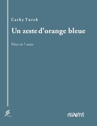 Cathy Turek - Un zeste d'orange bleue - Pièce en 7 actes.