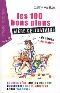 Cathy Vartkès - Les 100 bons plans mère célibataire.