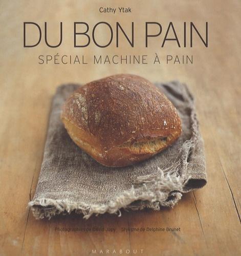 Cathy Ytak - Du bon pain - Plus de 40 recettes à réaliser en machine.