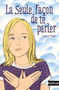 Cathy Ytak - La seule façon de te parler.