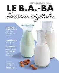 Cathy Ytak - Le B.A.-BA des boissons végétales.