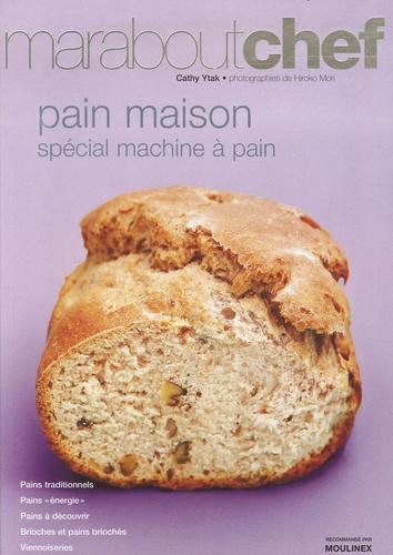Cathy Ytak - Pain maison - Spécial machine à pain.