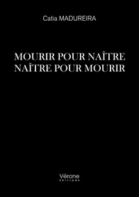 Ebook gratuit mp3 télécharger Mourir pour naître  - Naître pour mourir 9791028409562 par Catia Madureira