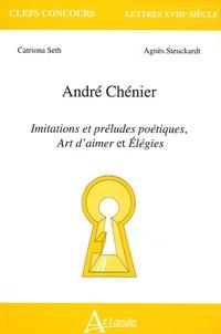 Catriona Seth et Agnès Steuckardt - André Chénier - Imitations et préludes poétiques, Art d'aimer et Elégies.