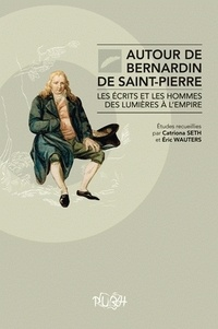 Catriona Seth et Eric Wauters - Autour de Bernardin de Saint-Pierre : Les écrits et les hommes des Lumières à l'Empire.
