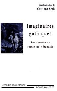 Catriona Seth - Imaginaires gothiques - Aux sources du roman noir français.