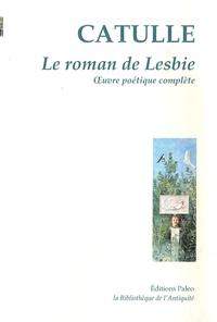 Catulle - Le roman de Lesbie - Oeuvre poétique complète.