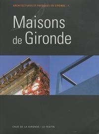CAUE de la Gironde - Maisons de Gironde - Tome 1, Architectures et paysages en Gironde.