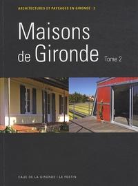 CAUE de la Gironde - Maisons de Gironde - Tome 2.