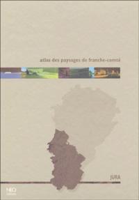 CAUE du Jura et  Collectif - Atlas des paysages de Franche-Comté - Jura.