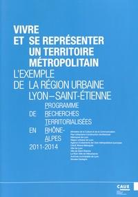 CAUE du Rhône - Vivre et se représenter un territoire métropolitain - L'exemple de la région urbaine Lyon - Saint-Etienne.