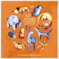 Benoît Broyart et Arthur Broyart - 10 histoires d'animaux pour les petits. 1 CD audio