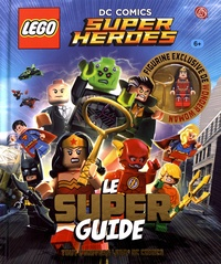Cavan Scott - Lego DC Comics Super Heroes Le super guide - Avec une figure lego Wonder Woman.