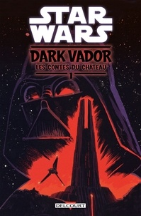 Ebook pour ipod téléchargement gratuit Star Wars - Dark Vador : Les Contes du Château T01 (French Edition) par Cavan Scott 9782413025702 RTF CHM