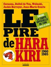 Cavanna et  Delfeil de Ton - Le pire de Hara Kiri 1960-1985.