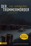 Cay Rademacher - Der Trümmermörder.