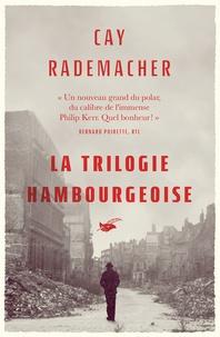Cay Rademacher - La Trilogie hambourgeoise.